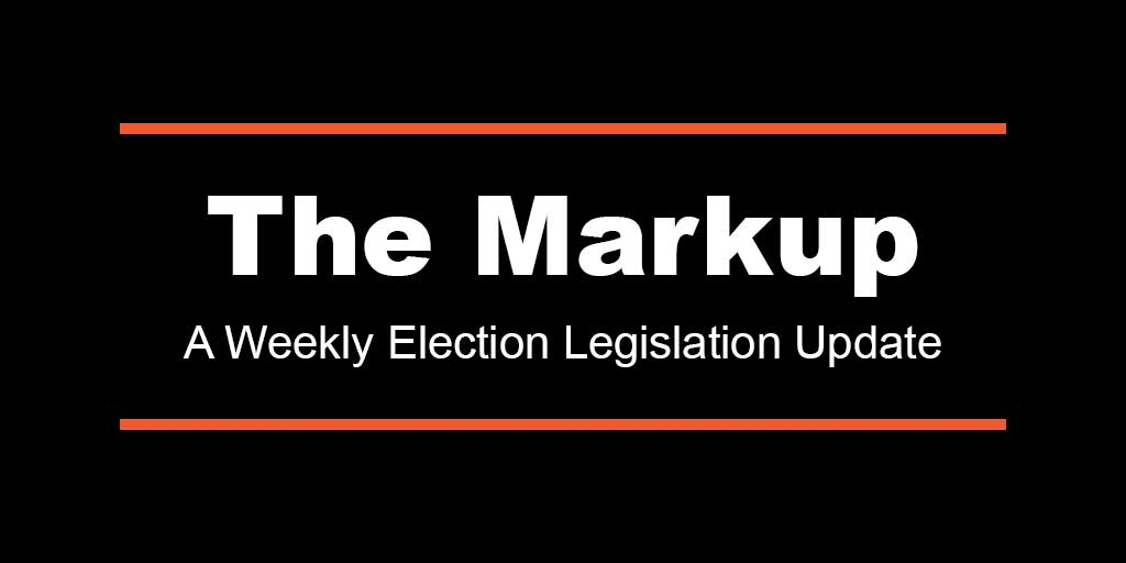 The Markup: Weekly Election Legislation Update for Monday, May 10